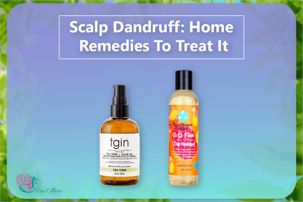 Scalp Dandruff Home Remedies To Treat It - CurlFans - CurlyHair