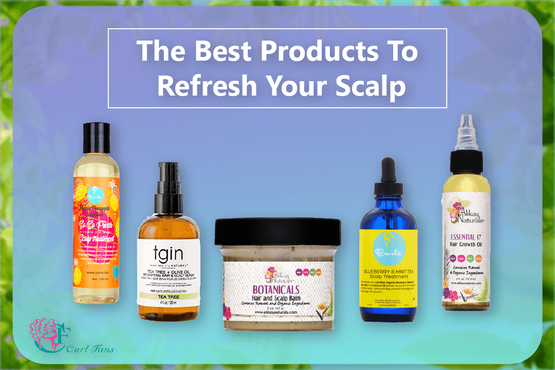 The-Best-Products-To-Refresh-Your-Scalp-CurlFans-CurlyHair